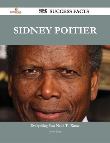 Sidney Poitier 256 Success Facts - Everything you need to know about Sidney Poitier ebook by Henry Kline