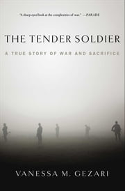 The Tender Soldier - A True Story of War and Sacrifice ebook by Vanessa M. Gezari
