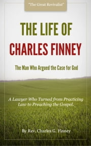 The Life of Charles Finney ebook by Finney, Charles G.