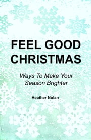 FEEL GOOD CHRISTMAS - Ways To Make Your Season Brighter ebook by Heather Nolan