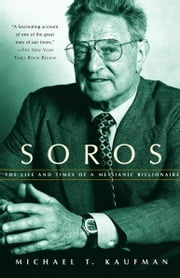 Soros - The Life and Times of a Messianic Billionaire ebook by Michael T. Kaufman