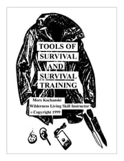 Tools of Survival and Survival Training ebook by Kobo.Web.Store.Products.Fields.ContributorFieldViewModel