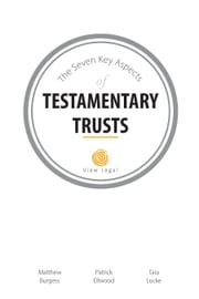 The Seven Key Aspects of Testamentary Trusts ebook by Matthew Burgess