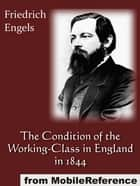 The Condition Of The Working-Class In England In 1844 (Mobi Classics) ebook by Friedrich Engels