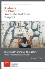 The Construction of the Maras - Between Politicization and Securitization ebook by Antonia Does