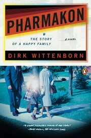 Pharmakon, or The Story of a Happy Family - A Novel ebook by Dirk Wittenborn