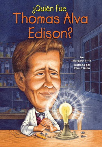 ¿Quién fue Thomas Alva Edison? ebook by Margaret Frith,Who HQ