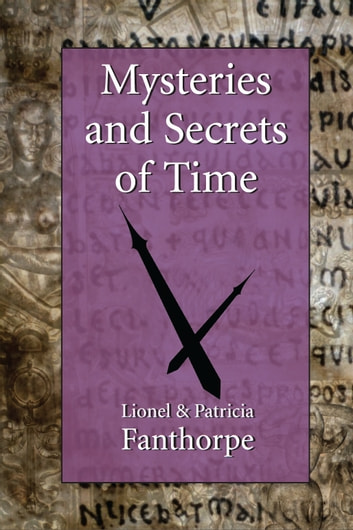 Mysteries and Secrets of Time ebook by Lionel and Patricia Fanthorpe