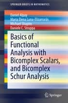 Basics of Functional Analysis with Bicomplex Scalars, and Bicomplex Schur Analysis ebook by Daniel Alpay, Maria Elena Luna-Elizarrarás, Michael Shapiro,...
