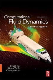 Computational Fluid Dynamics - A Practical Approach ebook by Jiyuan Tu,Guan Heng Yeoh,Chaoqun Liu