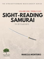 Sight-Reading Samurai [Volume One: Treble Clef] - for all musicians ebook by Marcus Monteiro