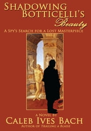 Shadowing Botticelli's Beauty ebook by Caleb Ives Bach