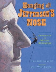 Hanging Off Jefferson's Nose - Growing Up On Mount Rushmore ebook by Tina Nichols Coury,Sally Wern Comport