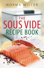 The Sous Vide Recipe Book ebook by Norma Miller