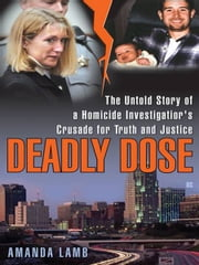 Deadly Dose - The Untold Story of a Homicide Investigator's Crusade for Truth and Justice ebook by Amanda Lamb