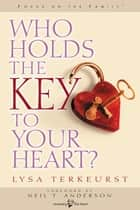 Who Holds the Key to Your Heart? ebook by Lysa M. TerKeurst, Neil Anderson