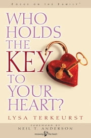 Who Holds the Key to Your Heart? ebook by Lysa M. TerKeurst,Neil Anderson