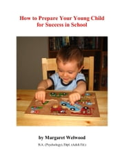 How to Prepare Your Young Child for Success in School ebook by Margaret Welwood