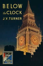 Below the Clock (Detective Club Crime Classics) ebook by J. V. Turner, David Brawn