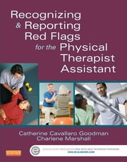 Recognizing and Reporting Red Flags for the Physical Therapist Assistant ebook by Catherine C. Goodman,Charlene Marshall