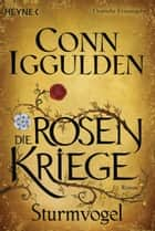 Sturmvogel - Die Rosenkriege 1 - Roman ebook by Conn Iggulden, Christine Naegele