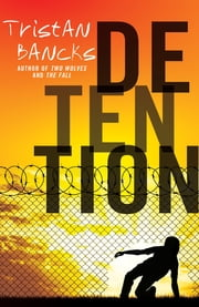 Detention ebook by Tristan Bancks