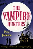 The Vampire Hunters ebook by Pete Johnson