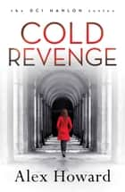 Cold Revenge ebook by Alex Howard