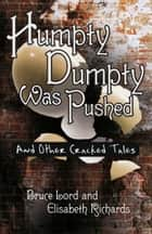 Humpty Dumpty Was Pushed - And Other Cracked Tales ebook by Bruce Lord, Elisabeth Richards