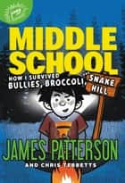 Middle School: How I Survived Bullies, Broccoli, and Snake Hill ebook by James Patterson, Chris Tebbetts, Laura Park