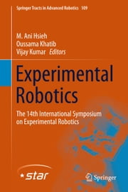 Experimental Robotics - The 14th International Symposium on Experimental Robotics ebook by M. Ani Hsieh,Oussama Khatib,Vijay Kumar