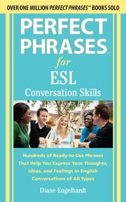 Perfect Phrases for ESL Conversation Skills - With 2,100 Phrases ebook by Diane Engelhardt