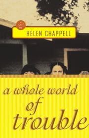 A Whole World of Trouble - A Novel ebook by Helen Chappell
