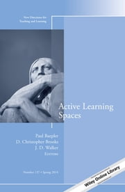 Active Learning Spaces - New Directions for Teaching and Learning, Number 137 ebook by Paul Baepler,D. Christopher Brooks,J. D. Walker