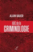 ABC de la criminologie ebook by Alain Bauer