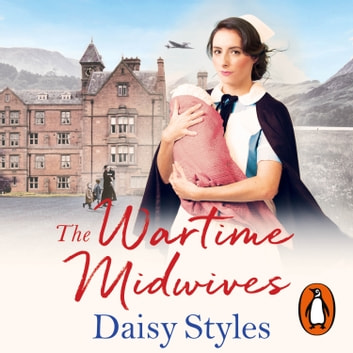 The Wartime Midwives audiobook by Daisy Styles