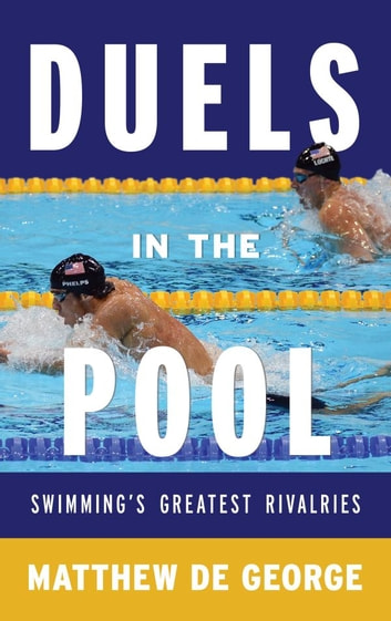 Duels in the Pool - Swimming's Greatest Rivalries ebook by Matthew De George