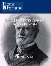 Charles Lewis Tiffany: King Of Diamonds ebook by Daniel Alef
