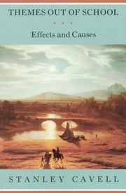 Themes out of School - Effects and Causes ebook by Stanley Cavell