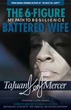 The 6-Figure Battered Wife ebook by TeeJ Mercer