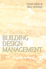 Building Design Management ebook by Colin Gray,Will Hughes