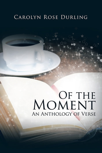 Of the moment ebook by carolyn rose durling 9781490765808 of the moment an anthology of verse ebook by carolyn rose durling fandeluxe Ebook collections