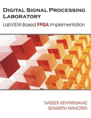 Digital Signal Processing Laboratory: LabVIEW-Based FPGA Implementation ebook by Kehtarnavaz, Nasser