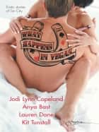 What Happens in Vegas...: Hot for You\Stripped\Red-Handed\The Deal - Hot for You\Stripped\Red-Handed\The Deal ebook by Jodi Lynn Copeland, Lauren Dane, Kit Tunstall,...