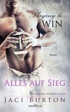 Playing to Win - Alles auf Sieg ebook by Jaci Burton, Martina Campbell