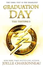 The Testing 3: Graduation Day ebook by Joelle Charbonneau