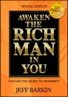 Awaken The Rich Man In You: Unleash The Secret To Prosperity ebook by Jeff Barkin
