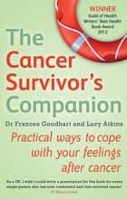 The Cancer Survivor's Companion - Practical ways to cope with your feelings after cancer ebook by Dr Frances Goodhart, Lucy Atkins