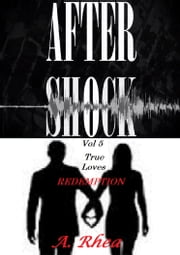 Aftershock - True Loves Redemption ebook by A. Rhea