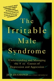 The Irritable Male Syndrome - Understanding and Managing the 4 Key Causes of Depression and Aggression ebook by Jed Diamond